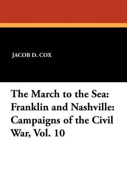 The March to the Sea: Franklin and Nashville: Campaigns of the Civil War, Vol. 10