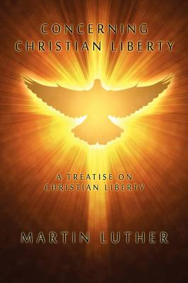 Concerning Christian Liberty: A Treatise on Christian Liberty