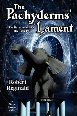 The Pachyderms' Lament: The Hypatomancer's Tale, Book Two (Nova Europa Fantasy Saga #11)
