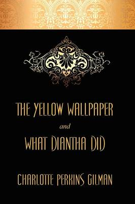 """Yellow Wallpaper and """"What Diantha Did"""""""