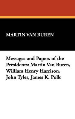Messages and Papers of the Presidents: Martin Van Buren, William Henry Harrison, John Tyler, James K. Polk