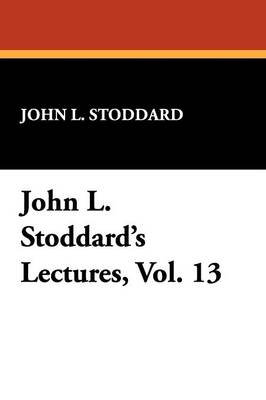 John L. Stoddard's Lectures, Vol. 13