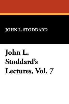 John L. Stoddard's Lectures, Vol. 7