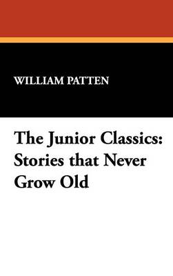 The Junior Classics: Stories That Never Grow Old