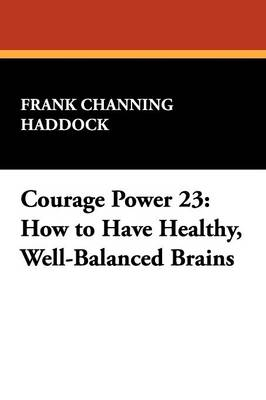 Courage Power 23: How to Have Healthy, Well-Balanced Brains