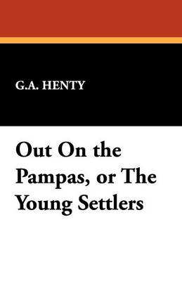 Out on the Pampas, or the Young Settlers