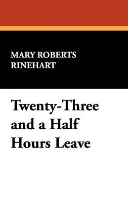 Twenty-Three and a Half Hours' Leave by Mary Roberts Rinehart, Fiction, Romance, Historical, War & Military