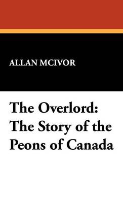 The Overlord: The Story of the Peons of Canada