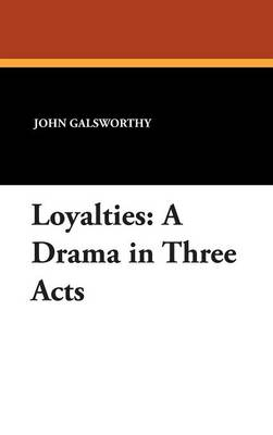 Loyalties: A Drama in Three Acts