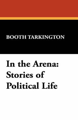 In the Arena: Stories of Political Life