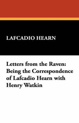 Letters from the Raven: Being the Correspondence of Lafcadio Hearn with Henry Watkin