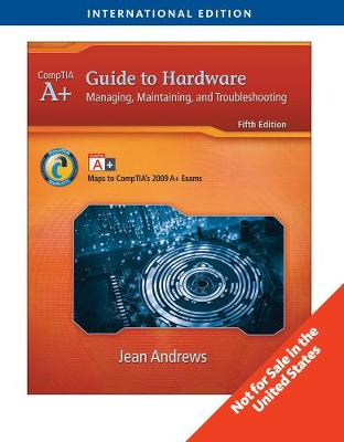 A+ Guide to Hardware: Managing, Maintaining, and Troubleshooting, International Edition