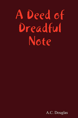A Deed of Dreadful Note