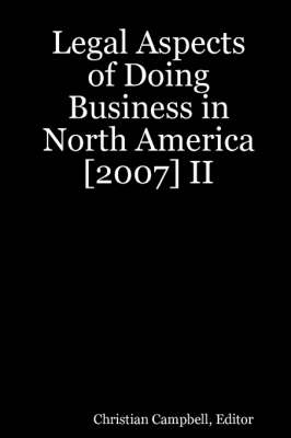 Legal Aspects of Doing Business in North America [2007] II