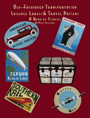 Old Fashioned Transportation Luggage Labels & Travel Posters: A Book of Stencils