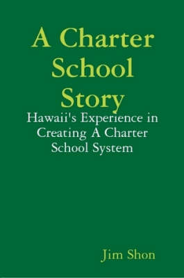 A Charter School Story: Hawaii's Experience in Creating A Charter School System