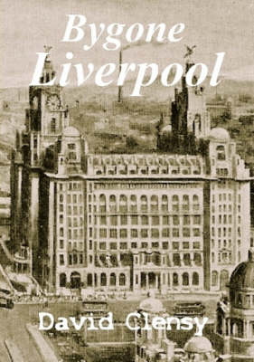 Bygone Liverpool: a History in Pictures