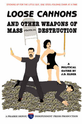 Loose Cannons and Other Weapons of Mass Political Destruction