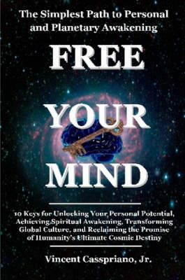 The Simplest Path to Personal and Planetary Awakening: Free Your Mind: 10 Keys for Unlocking Your Personal Potential, Achieving Spiritual Awakening, Transforming Global Culture, and Reclaiming the Promise of Humanity's Ultimate Cosmic Destiny