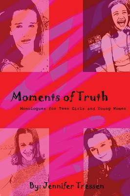 Moments of Truth: Monologues for Teen Girls and Young Women