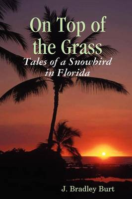 On Top of the Grass: Tales of a Snowbird in Florida
