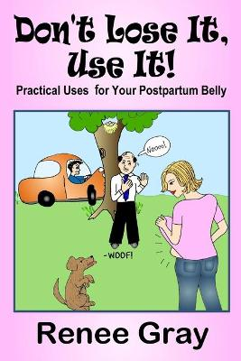 Don't Lose It, Use It! Practical Uses for Your Postpartum Belly