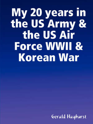 My 20 Years in the US Army & the US Air Force WWII & Korean War