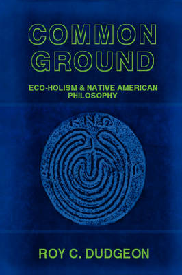 Common Ground: Eco-Holism And Native American Philosophy