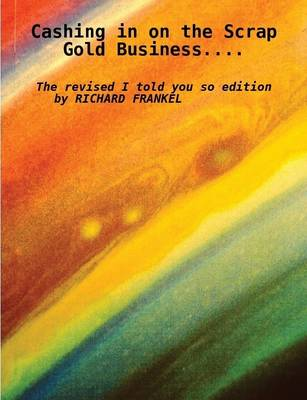 Cashing in on the Scrap Gold Business: The Revised I Told You So Edition