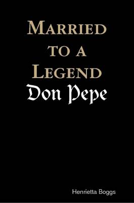 """Married to a Legend, """"Don Pepe"""""""