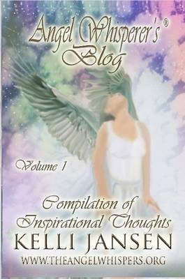 Angel Whisperer's Blog, Volume 1 Compilation of Inspirational Thoughts (Paperback)