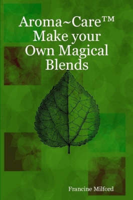 Aroma~Care Make Your Own Magical Blends