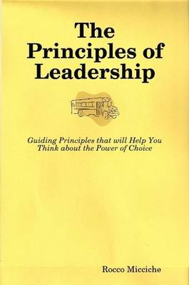The Principles of Leadership The People and Events That Inspired My Vision of True Leadership
