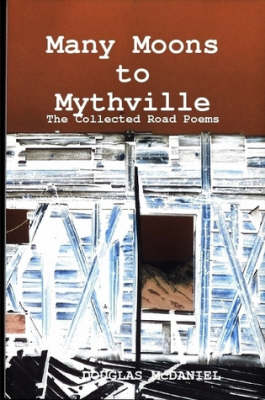 Many Moons to Mythville: The Collected Road Poems