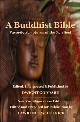A Buddhist Bible: Favorite Scriptures of the Zen Sect