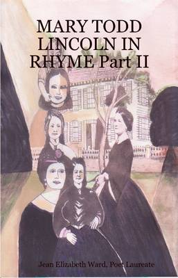 MARY TODD LINCOLN IN RHYME Part II