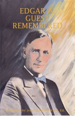Edgar A. Guest: Remembered