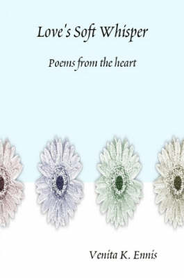 Love's Soft Whisper Poems from the Heart