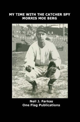 My Time with the Catcher Spy, Morris Moe Berg