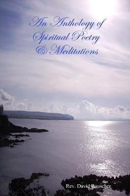 An Anthology of Spiritual Poetry & Meditations
