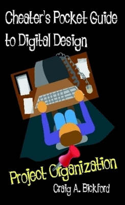 Cheater's Pocket Guide to Digital Design: Project Organization