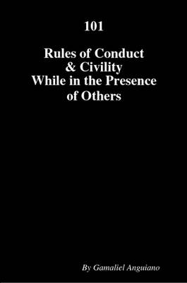101 Rules of Conduct and Civility While in the Presence of Others