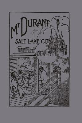 "Mr. Durant of Salt Lake City : ""That Mormon"""