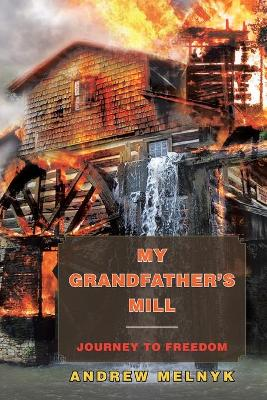 My Grandfather's Mill: Journey to Freedom