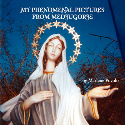 My Phenomenal Pictures from Medjugorje