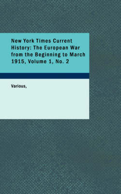 New York Times Current History: The European War from the Beginning to March 1915, Volume 1, No. 2