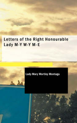 Letters of the Right Honourable Lady