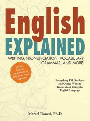 English Explained!: Writing, Pronunciation, Vocabulary, Grammar, and More!