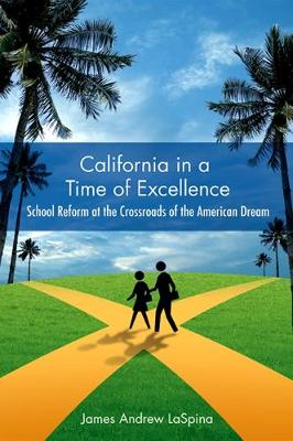 California in a Time of Excellence: School Reform at the Crossroads of the American Dream