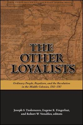 The Other Loyalists: Ordinary People, Royalism, and the Revolution in the Middle Colonies, 1763-1787